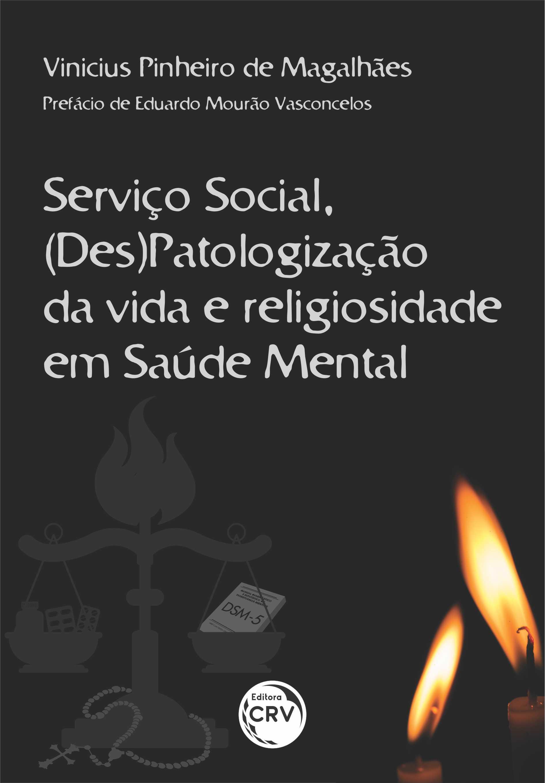 Capa do livro: SERVIÇO SOCIAL, (DES)PATOLOGIZAÇÃO DA VIDA E RELIGIOSIDADE EM SAÚDE MENTAL