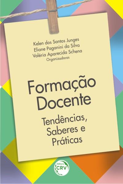 Capa do livro: FORMAÇÃO DOCENTE:<br> tendências, saberes e práticas