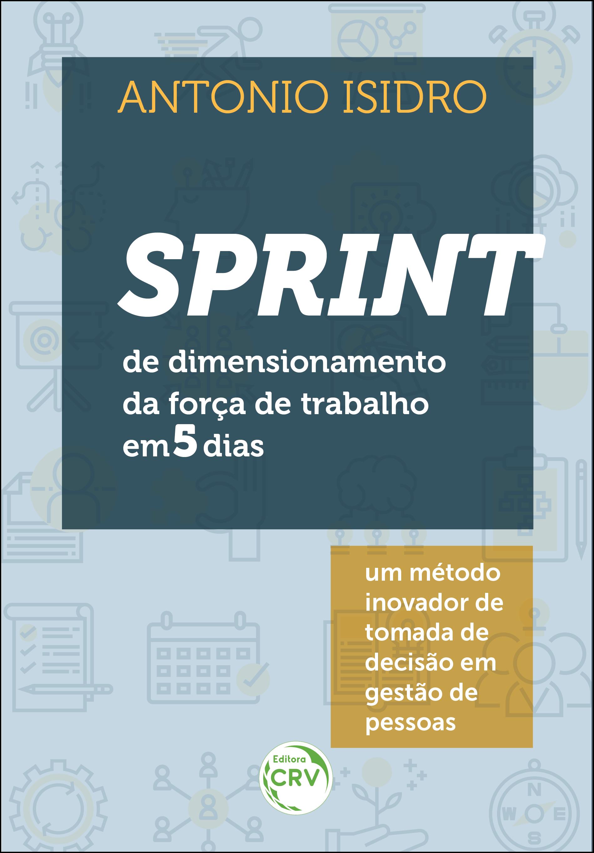 Capa do livro: SPRINT DE DIMENSIONAMENTO DA FORÇA DE TRABALHO EM 5 DIAS: <br>um método inovador de tomada de decisão em gestão de pessoas