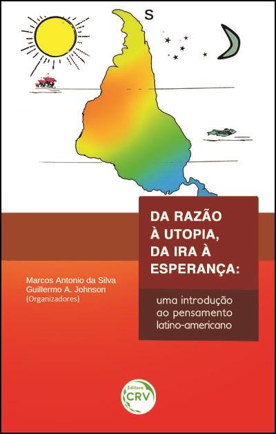 Capa do livro: DA RAZÃO À UTOPIA, DA IRA À ESPERANÇA:<br> uma introdução ao pensamento latino-americano