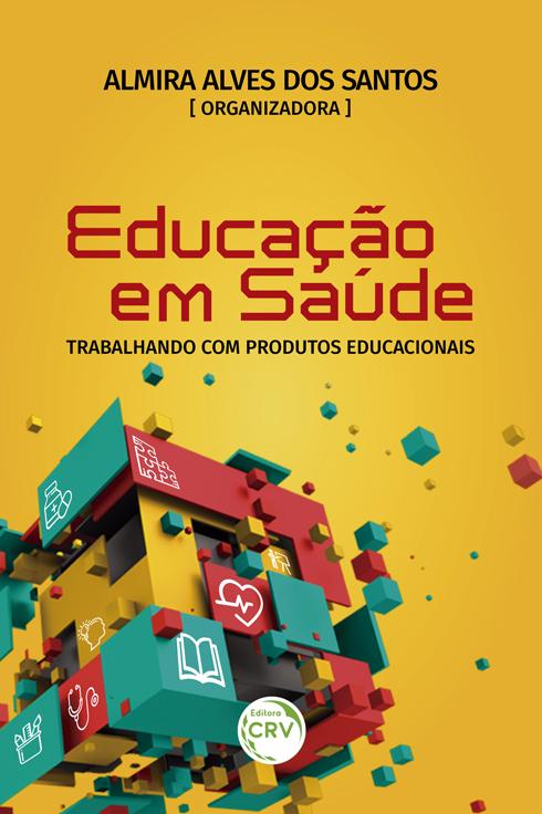 Capa do livro: EDUCAÇÃO EM SAÚDE:  <br>trabalhando com produtos educacionais