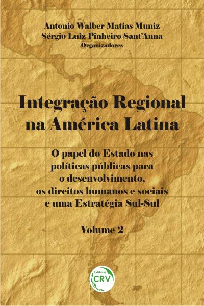 Capa do livro: INTEGRAÇÃO REGIONAL NA AMÉRICA LATINA:<br> o papel do Estado nas políticas públicas para o desenvolvimento, os direitos humanos e sociais e uma estratégia Sul-Sul - Volume 2