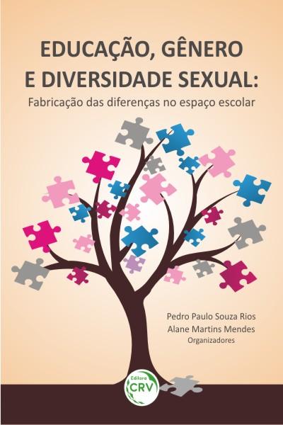 Capa do livro: EDUCAÇÃO, GÊNERO E DIVERSIDADE SEXUAL: <br>fabricação das diferenças no espaço escolar