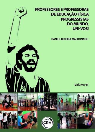 Capa do livro: PROFESSORES E PROFESSORAS DE EDUCAÇÃO FÍSICA PROGRESSISTAS DO MUNDO, UNI-VOS! <br> Volume 41