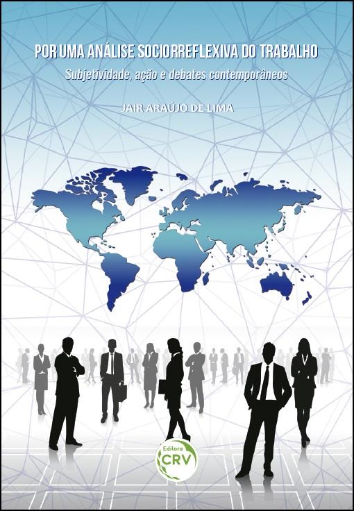 Capa do livro: POR UMA ANÁLISE SOCIORREFLEXIVA DO TRABALHO:<br>Subjetividade, ação e debates contemporâneos