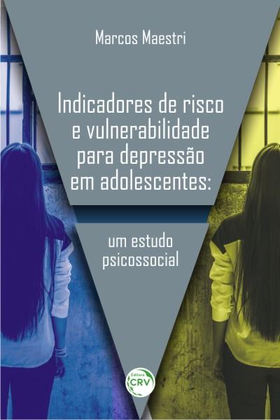 Capa do livro: INDICADORES DE RISCO E VULNERABILIDADE PARA DEPRESSÃO EM ADOLESCENTES:<br>um estudo psicossocial