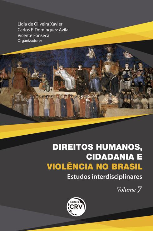 Capa do livro: DIREITOS HUMANOS, CIDADANIA E VIOLÊNCIA NO BRASIL: <br> estudos interdisciplinares <br> Volume 7