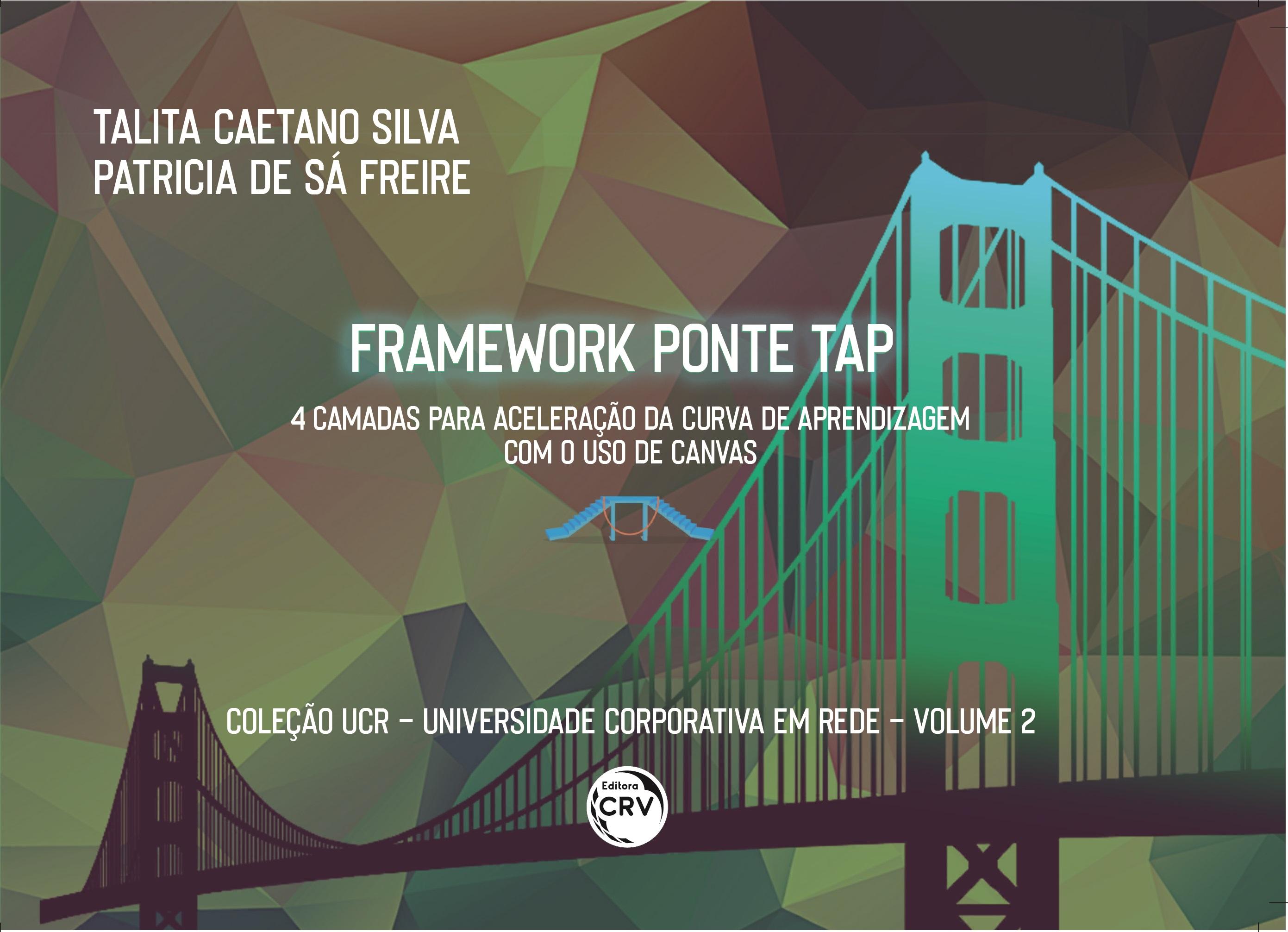 Capa do livro: FRAMEWORK PONTE TAP:<br> 4 camadas para aceleração da curva de aprendizagem com o uso de Canvas <br>Coleção UCR – Universidade Corporativa em Rede <br>Volume 2