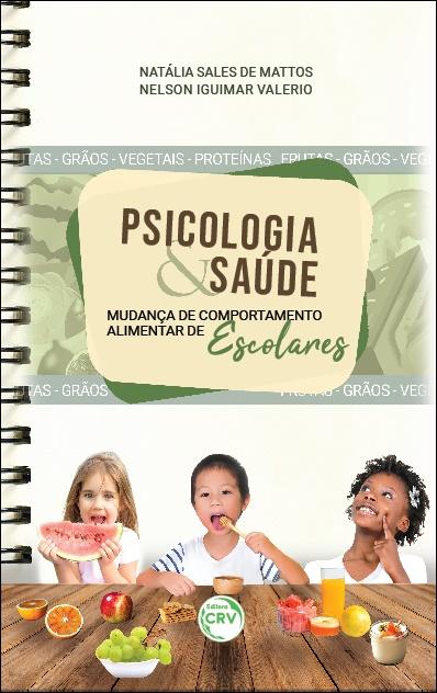 Capa do livro: PSICOLOGIA & SAÚDE:<br> mudança de comportamento alimentar de escolares