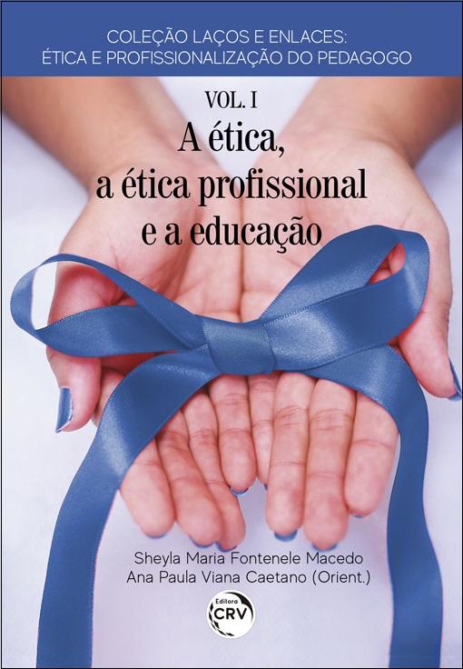 """Capa do livro: A ÉTICA, A ÉTICA PROFISSIONAL E A EDUCAÇÃO<br>Coleção """"Laços e Enlaces: ética e profssionalização do pedagogo""""<br>Volume 1"""
