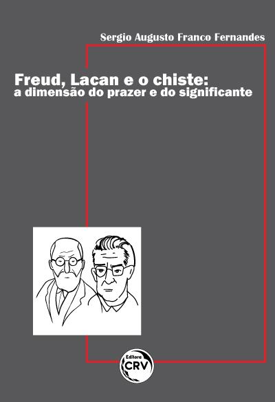 Capa do livro: FREUD, LACAN E O CHISTE: <br>a dimensão do prazer e do significante