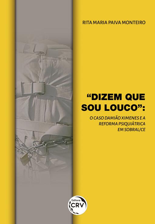 """Capa do livro: """"DIZEM QUE SOU LOUCO"""": <br> o caso Damião Ximenes e a reforma psiquiátrica em Sobral-CE"""