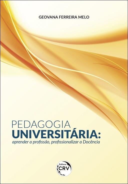 Capa do livro: PEDAGOGIA UNIVERSITÁRIA: <br>aprender a profissão, profissionalizar a Docência