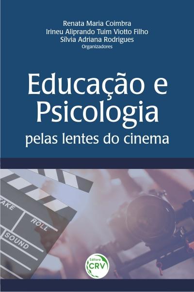 Capa do livro: EDUCAÇÃO E PSICOLOGIA PELAS LENTES DO CINEMA