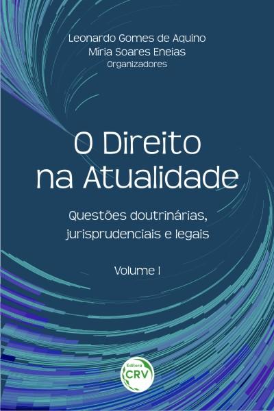 Capa do livro: O DIREITO NA ATUALIDADE:<br>questões doutrinárias, jurisprudenciais e legais - Volume I