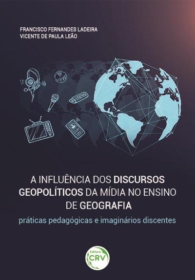 Capa do livro: A INFLUÊNCIA DOS DISCURSOS GEOPOLÍTICOS DA MÍDIA NO ENSINO DE GEOGRAFIA: <br>práticas pedagógicas e imaginários discentes