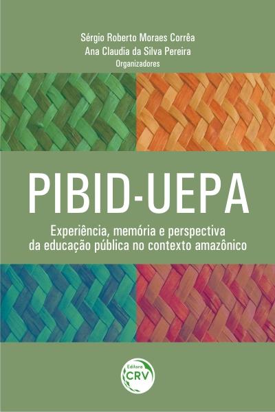 Capa do livro: PIBID-UEPA: <br>experiência, memória e perspectiva da educação pública no contexto amazônico