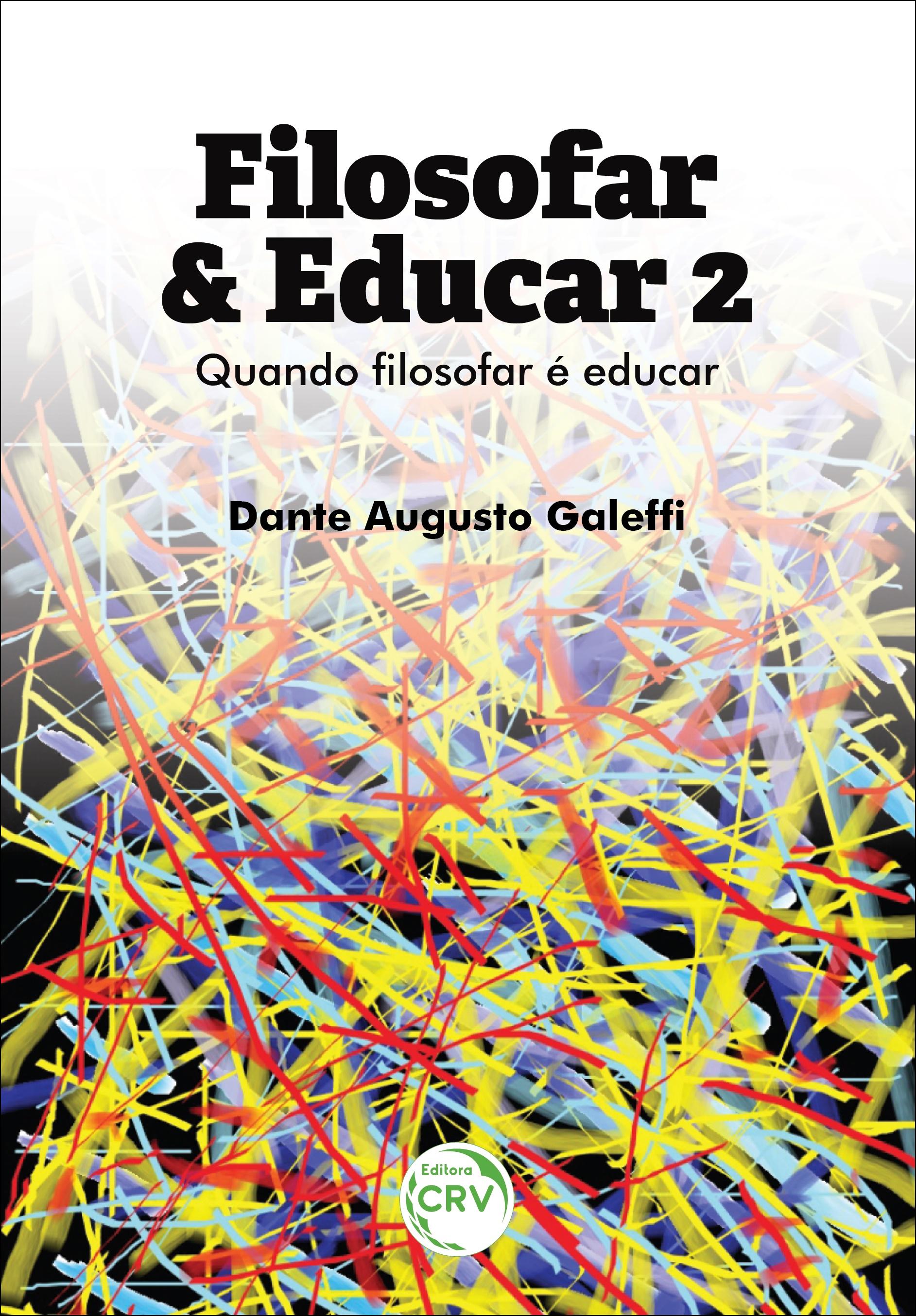 Capa do livro: FILOSOFAR & EDUCAR: <br>quando filosofar é educar <br>Volume 2