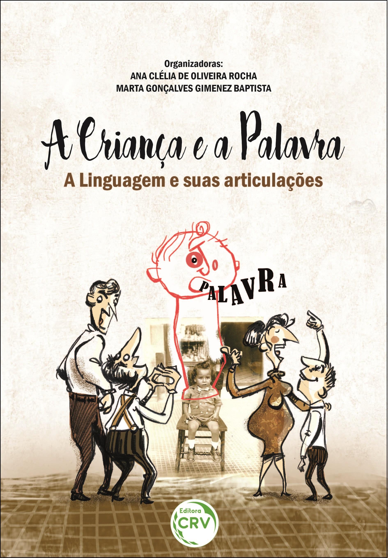 Capa do livro: A CRIANÇA E A PALAVRA – A LINGUAGEM E SUAS ARTICULAÇÕES