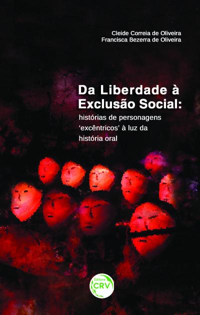 Capa do livro: DA LIBERDADE À EXCLUSÃO SOCIAL:<br> histórias de personagens 'excêntricos' à luz da história oral