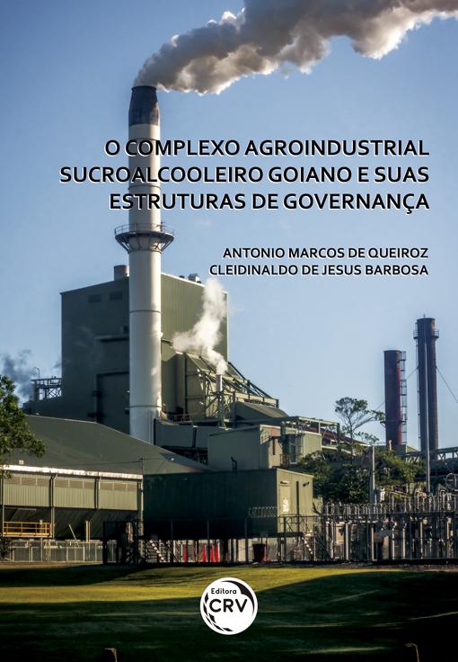 Capa do livro: O COMPLEXO AGROINDUSTRIAL SUCROALCOOLEIRO GOIANO E SUAS ESTRUTURAS DE GOVERNANÇA