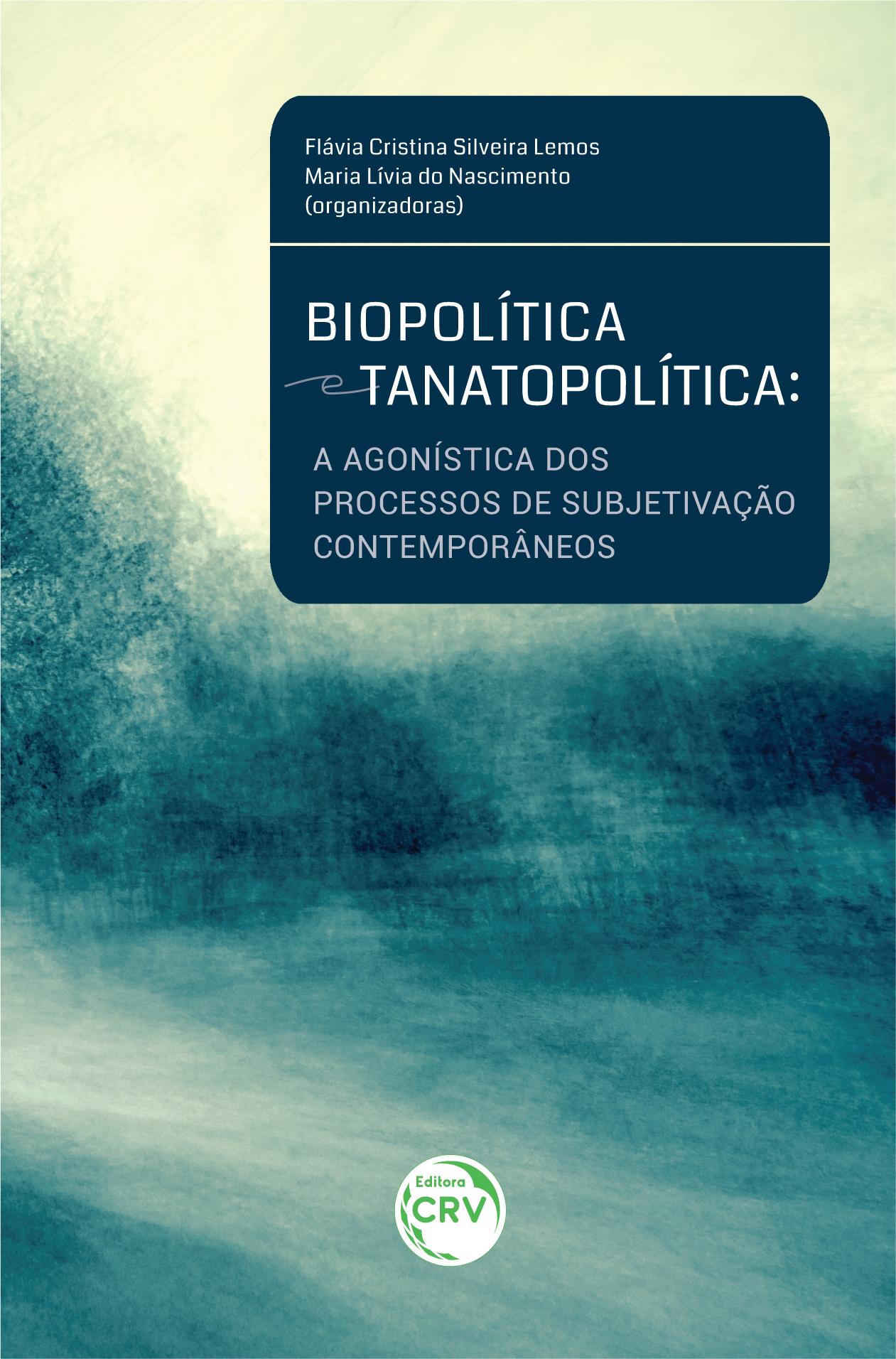 Capa do livro: BIOPOLÍTICA E TANATOPOLÍTICA: <br> a agonística dos processos de subjetivação contemporâneos
