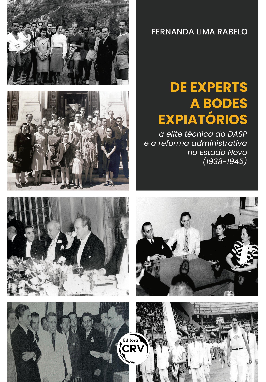 """Capa do livro: DE EXPERTS A """"BODES EXPIATÓRIOS"""": <br> A elite técnica do DASP e a reforma administrativa no Estado Novo (1938-1945)"""