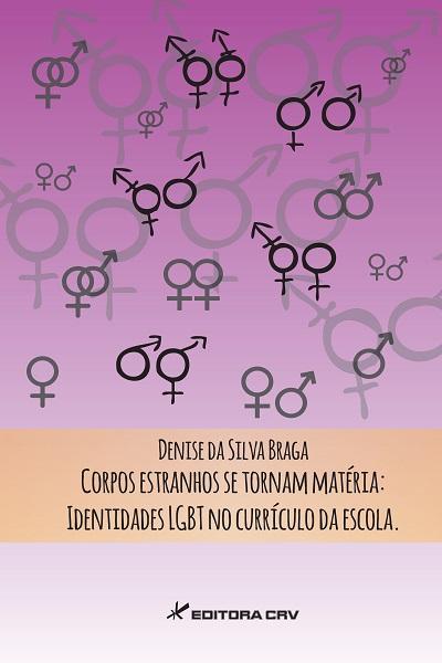 Capa do livro: CORPOS ESTRANHOS SE TORNAM MATÉRIA:<br> identidades LGBT no currículo da escola
