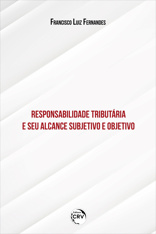 Capa do livro: RESPONSABILIDADE TRIBUTÁRIA E SEU ALCANCE SUBJETIVO E OBJETIVO