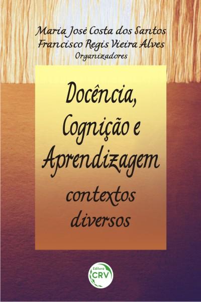 Capa do livro: DOCÊNCIA, COGNIÇÃO E APRENDIZAGEM:<br> contextos diversos
