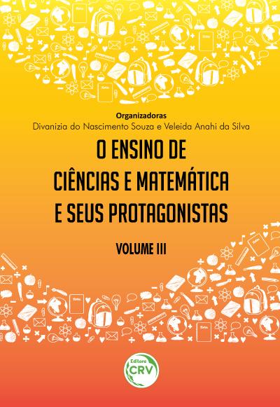 Capa do livro: O ENSINO DE CIÊNCIAS E MATEMÁTICA E SEUS PROTAGONISTAS <br>Volume III