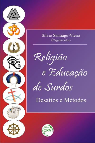 Capa do livro: RELIGIÃO & EDUCAÇÃO DE SURDOS: <br>desafos e métodos