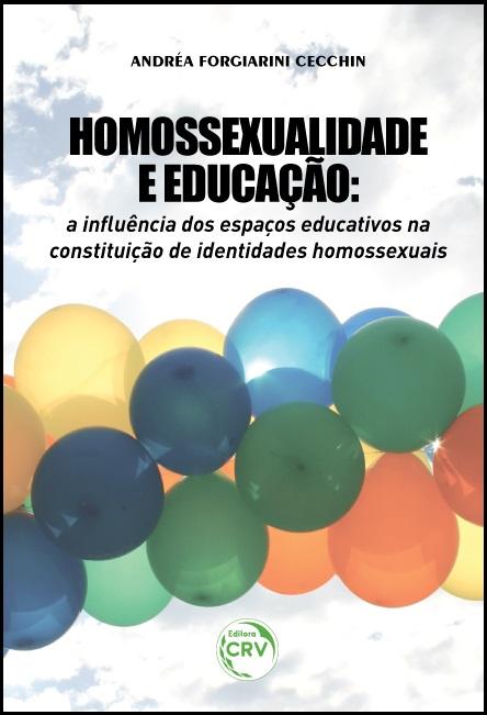 HOMOSSEXUALIDADE E EDUCAÇÃO: <br>a influência dos espaços educativos na constituição de identidades homossexuais