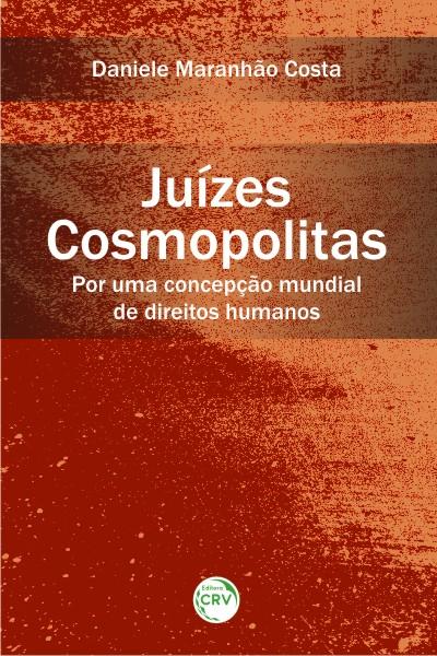 Capa do livro: JUÍZES COSMOPOLITAS:<br>por uma concepção mundial de direitos humanos