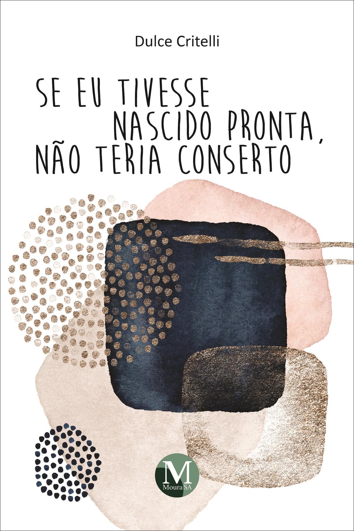 Capa do livro: SE EU TIVESSE NASCIDO PRONTA, NÃO TERIA CONSERTO