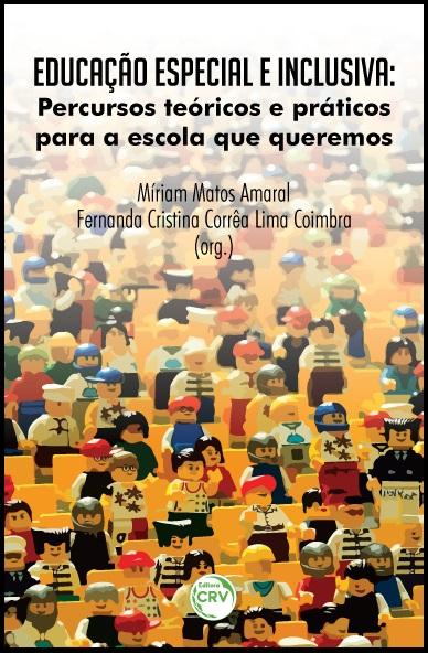 Capa do livro: EDUCAÇÃO ESPECIAL E INCLUSIVA:<br>percursos teóricos e práticos para a escola que queremos