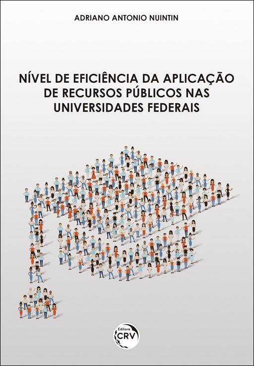 Capa do livro: NÍVEL DE EFICIÊNCIA DA APLICAÇÃO DE RECURSOS PÚBLICOS NAS UNIVERSIDADES FEDERAIS