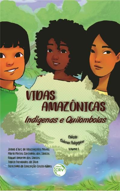 Capa do livro: VIDAS AMAZÔNICAS: <br>indígenas e quilombolas <br>Coleção Cadernos Pedagógicos - Volume 1