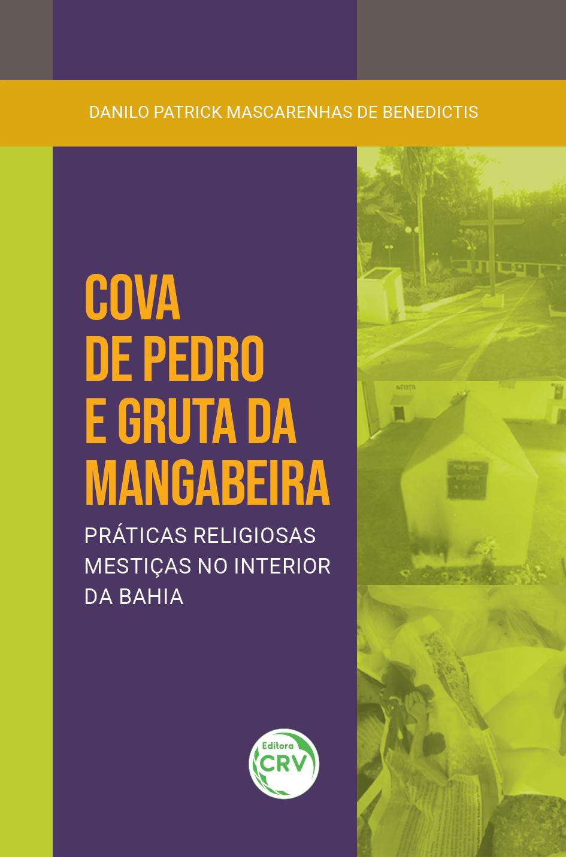 Capa do livro: COVA DE PEDRO E GRUTA DA MANGABEIRA:  <br>práticas religiosas mestiças no interior da Bahia
