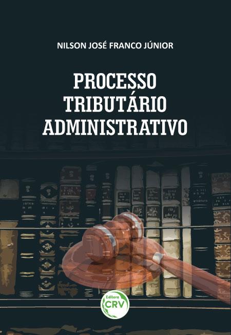 Capa do livro: PROCESSO TRIBUTÁRIO ADMINISTRATIVO <br>Comentários ao Decreto nº 70.235/1972