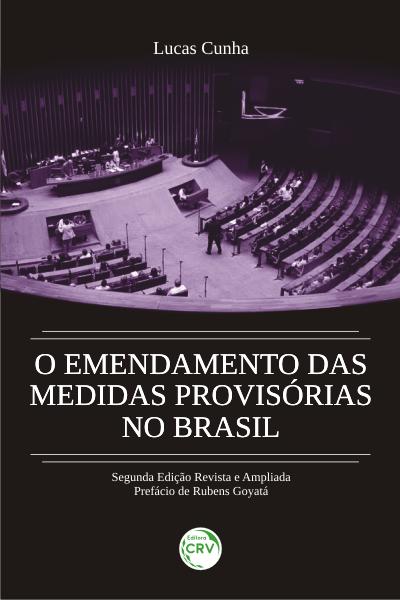 Capa do livro: O EMENDAMENTO DAS MEDIDAS PROVISÓRIAS NO BRASIL<br> 2ª edição revista e ampliada