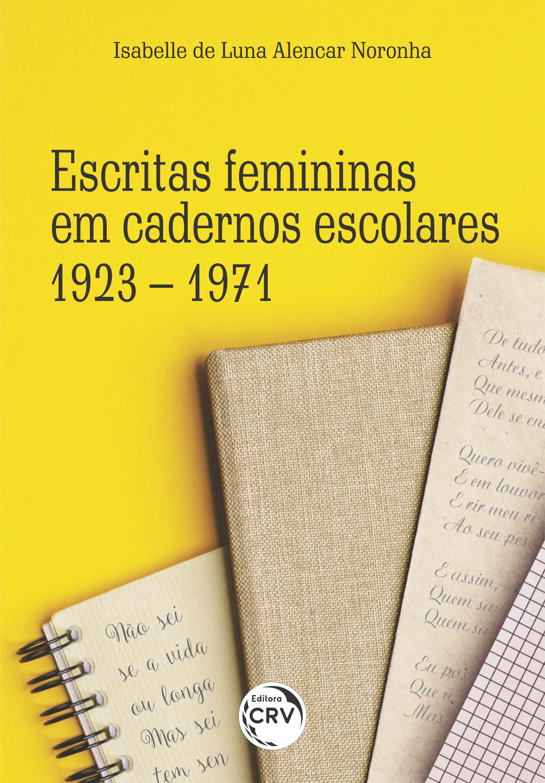 Capa do livro: ESCRITAS FEMININAS EM CADERNOS ESCOLARES:<br> 1923 – 1971