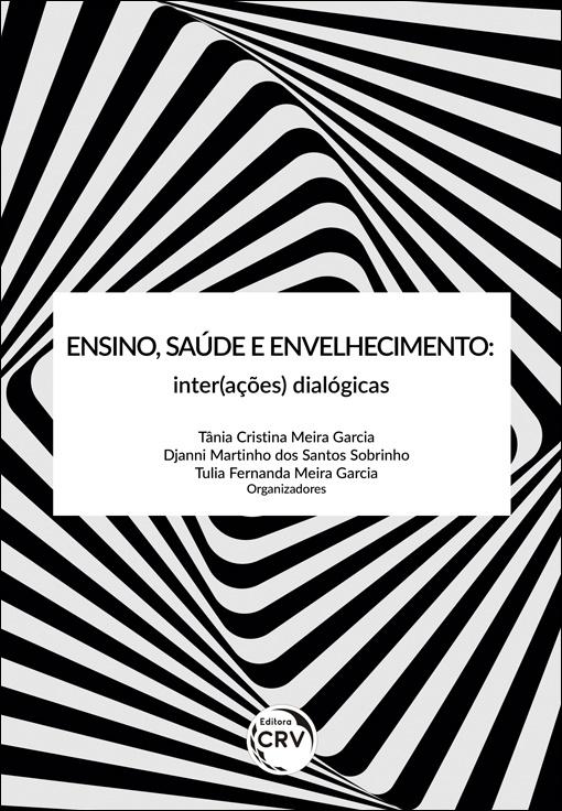 Capa do livro: ENSINO, SAÚDE E ENVELHECIMENTO:<br> inter(ações) dialógicas