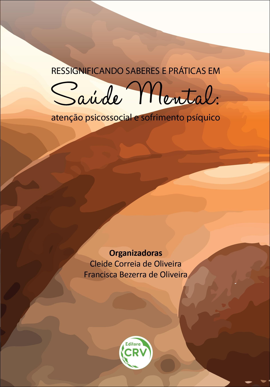 Capa do livro: RESSIGNIFICANDO SABERES E PRÁTICAS EM SAÚDE MENTAL:<br> atenção psicossocial e sofrimento psíquico