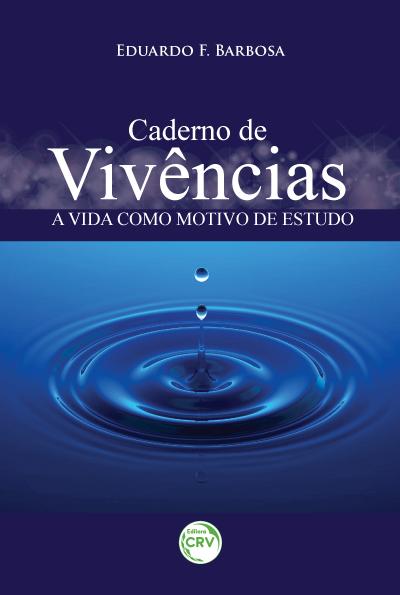Capa do livro: CADERNO DE VIVÊNCIAS – A VIDA COMO MOTIVO DE ESTUDO