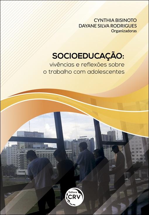 Capa do livro: SOCIOEDUCAÇÃO:<br> vivências e re&#64258;exões sobre o trabalho com adolescentes