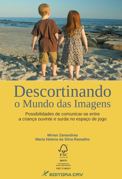 Capa do livro: DESCORTINANDO O MUNDO DAS IMAGENS<br>Possibilidades de Comunicar-se entre a Criança Ouvinte e surda no Espaço de jogo
