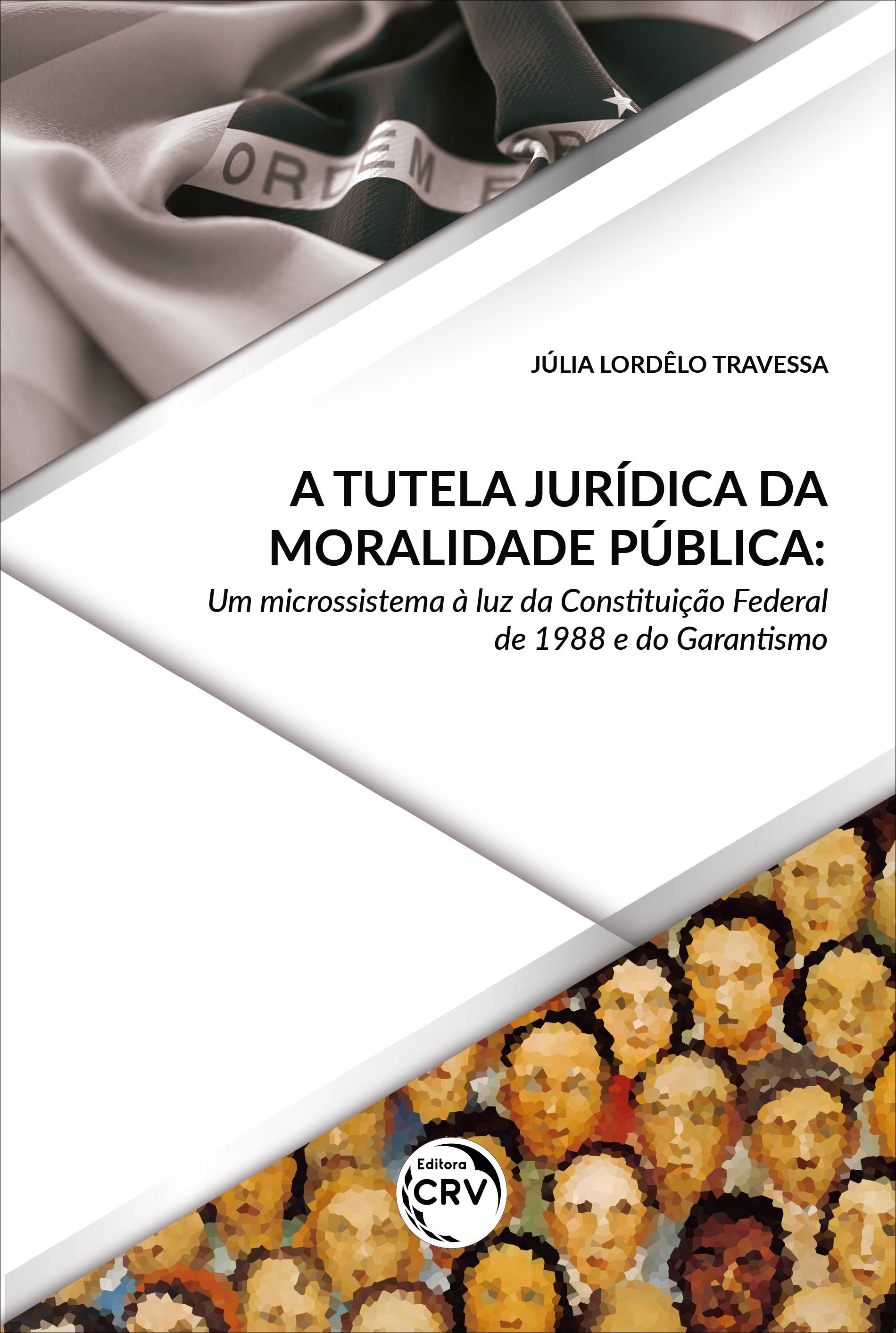 Capa do livro: A TUTELA JURÍDICA DA MORALIDADE PÚBLICA:<br> um microssistema à luz da Constituição Federal de 1988 e do Garantismo