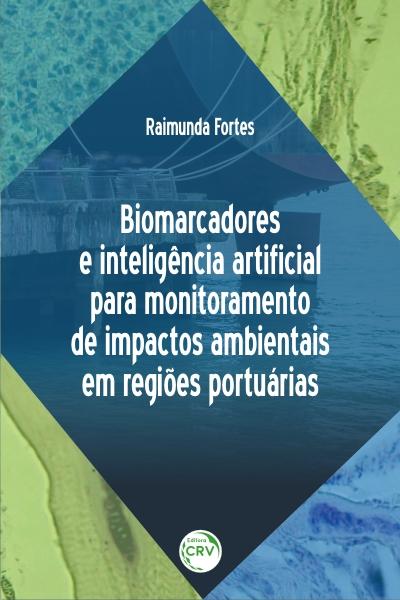Capa do livro: BIOMARCADORES E INTELIGÊNCIA ARTIFICIAL PARA MONITORAMENTO DE IMPACTOS AMBIENTAIS EM REGIÕES PORTUÁRIAS