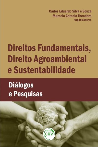 Capa do livro: DIREITOS FUNDAMENTAIS, DIREITO AGROAMBIENTAL E SUSTENTABILIDADE: <br>diálogos e pesquisas